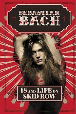 Bog, hardback 18 and Life on Skid Row af Sebastian Bach