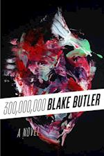 Three Hundred Million af Blake Butler