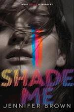 Shade Me (Shade Me)