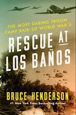 Rescue at Los Banos: The Most Daring Prison Camp Raid of World War II af Bruce Henderson