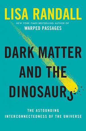 Bog, hardback Dark Matter and the Dinosaurs af Lisa Randall