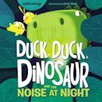 Duck, Duck, Dinosaur and the Noise at Night (Duck Duck Dinosaur)