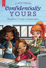 Heather's Crush Catastrophe (Confidentially Yours)