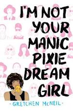 I'm Not Your Manic Pixie Dream Girl af Gretchen McNeil