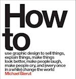 How to use graphic design to sell things, explain things, make things look better, make people laugh, make people cry, and every once in a while change the world