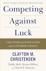 Competing Against Luck af Clayton M. Christensen