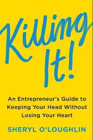 Bog, hardback Killing It: An Entrepreneur's Guide To Keeping Your Head Without Losing Your Heart af Sheryl O'loughlin