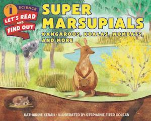Super Marsupials: Kangaroos, Koalas, Wombats, and More