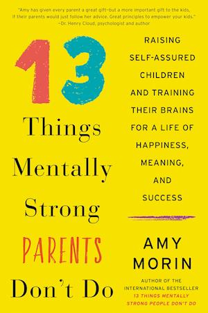 13 Things Mentally Strong Parents Don't Do af Amy Morin
