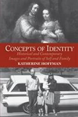 Concepts Of Identity : Historical And Contemporary Images And Portraits Of Self And Family