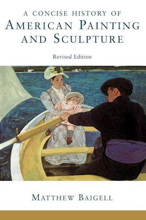 A Concise History Of American Painting And Sculpture : Revised Edition