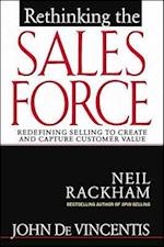 Rethinking the Sales Force: Redefining Selling to Create and Capture Customer Value (MarketingSalesAdvertising Promotion)