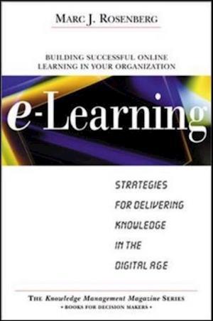 E-Learning: Strategies for Delivering Knowledge in the Digital Age af Marc Rosenberg