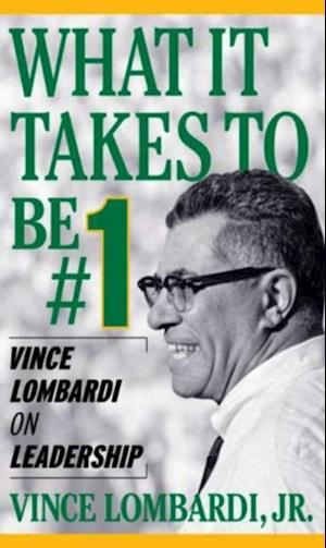 What It Takes To Be Number #1: Vince Lombardi on Leadership af Vince Lombardi