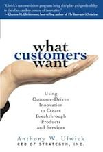 What Customers Want: Using Outcome-Driven Innovation to Create Breakthrough Products and Services (MarketingSalesAdvertising Promotion)