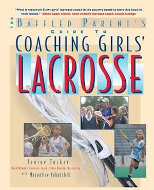 Bog, paperback The Baffled Parent's Guide to Coaching Girls' Lacrosse af Maryalice Yakutchik, Janine Tucker