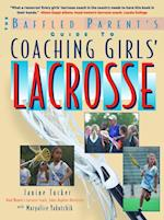 Baffled Parent's Guide to Coaching Girls' Lacrosse (Baffled Parent's Guides)