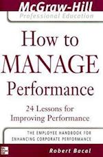 How to Manage Performance (The McGraw-Hill Professional Education Series)