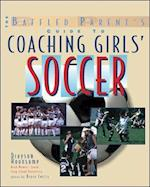 The Baffled Parent's Guide to Coaching Girls' Soccer (Baffled Parent's Guides)