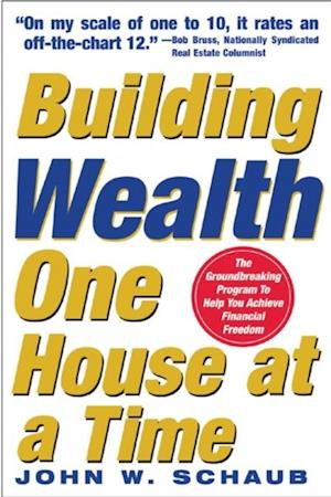Building Wealth One House at a Time: Making it Big on Little Deals af John W. Schaub