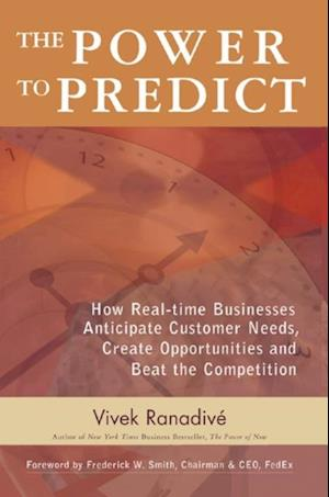 Power to Predict: How Real Time Businesses Anticipate Customer Needs Create Opportunities and Beat the Competition af Vivek Ranadive