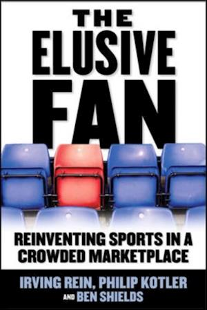 Elusive Fan: Reinventing Sports in a Crowded Marketplace af Philip Kotler