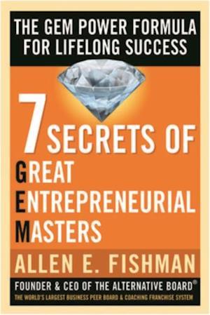 Seven Secrets of Great Entrepreneurial Masters: The GEM Power Formula For Lifelong Success af Allen E Fishman