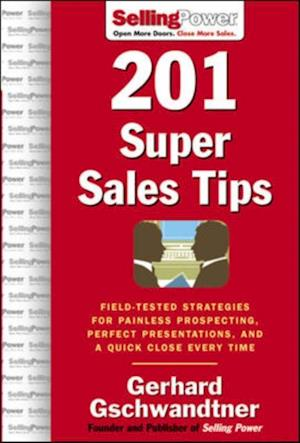 201 Super Sales Tips: Field-Tested Strategies for Painless Prospecting, Perfect Presentations, and a Quick Close Every Time af Gerhard Gschwandtner