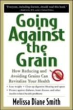 Going Against the Grain: How Reducing and Avoiding Grains Can Revitalize Your Health af Melissa Smith