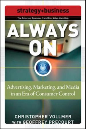 Always On: Advertising, Marketing, and Media in an Era of Consumer Control af Geoffrey Precourt