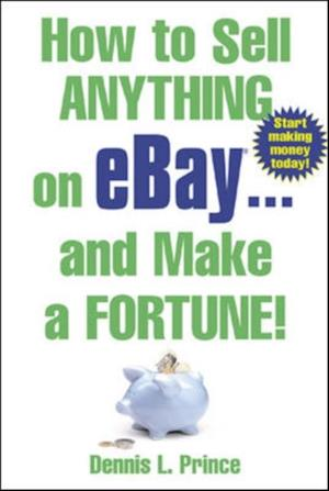 How to Sell Anything on eBay... And Make a Fortune af Dennis L Prince
