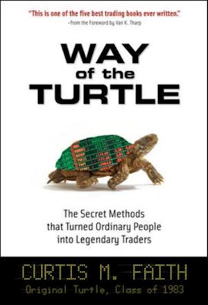 Way of the Turtle: The Secret Methods that Turned Ordinary People into Legendary Traders af Curtis Faith
