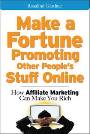 Make a Fortune Promoting Other People's Stuff Online af Rosalind Gardner