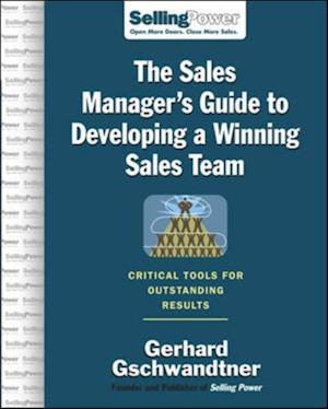 Sales Manager's Guide to Developing A Winning Sales Team af Gerhard Gschwandtner