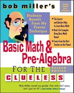 Bob Miller's Basic Math and Pre-Algebra for the Clueless, 2nd Ed. (Bob Miller's Clueless Series)