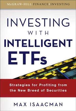 Investing with Intelligent ETFs: Strategies for Profiting from the New Breed of Securities af Max Isaacman