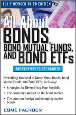 All About Bonds, Bond Mutual Funds, and Bond ETFs, 3rd Edition af Esme E Faerber