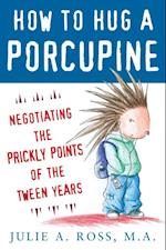 How to Hug a Porcupine: Negotiating the Prickly Points of the Tween Years af Julie A Ross