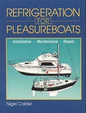 Bog, hardback Refrigeration for Pleasureboats: Installation, Maintenance and Repair af Nigel Calder