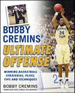Bobby Cremins' Ultimate Offense: Winning Basketball Strategies and Plays from an NCAA Coach's Personal Playbook