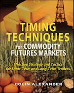 Timing Techniques for Commodity Futures Markets: Effective Strategy and Tactics for Short-Term and Long-Term Traders af Colin Alexander