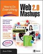 How to Do Everything with Web 2.0 Mashups af Jesse Feiler