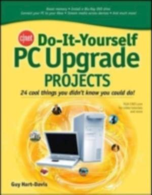 CNET Do-It-Yourself PC Upgrade Projects af Guy Hart Davis