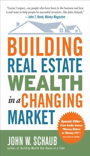 Building Real Estate Wealth in a Changing Market: Reap Large Profits from Bargain Purchases in Any Economy af John W. Schaub