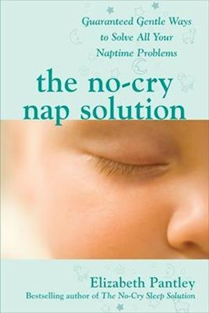 Bog paperback The No-Cry Nap Solution: Guaranteed Gentle Ways to Solve All Your Naptime Problems af Elizabeth Pantley