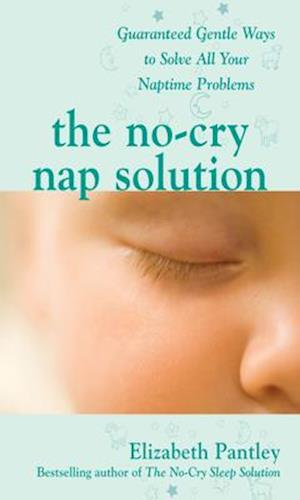 No-Cry Nap Solution: Guaranteed Gentle Ways to Solve All Your Naptime Problems af Elizabeth Pantley