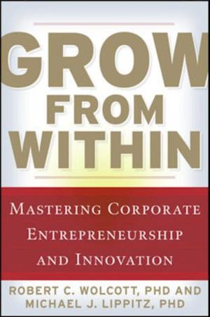 Grow from Within: Mastering Corporate Entrepreneurship and Innovation af Robert Wolcott
