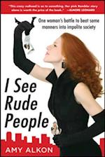I See Rude People: One Woman s Battle to Beat Some Manners into Impolite Society af Amy Alkon