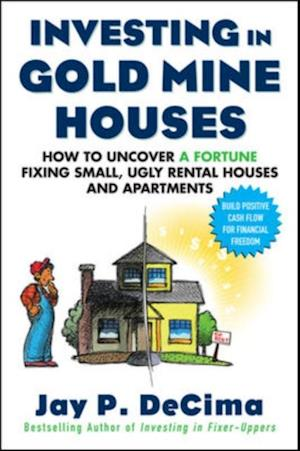 Investing in Gold Mine Houses:  How to Uncover a Fortune Fixing Small Ugly Houses and Apartments af Jay P Decima