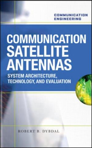 Communication Satellite Antennas: System Architecture, Technology, and Evaluation af Robert Dybdal